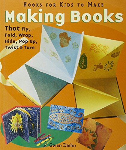 Making Books That Fly, Fold, Wrap, Hide, Pop Up, Twist & Turn: Books for Kids to - To Wrap How A
