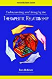 Understanding and Managing the Therapeutic Relationship, McKenzie, Fred, 1933478357