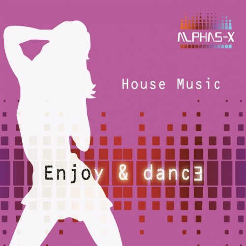 House music extended mix enjoy and dance by alphas x for House music dance