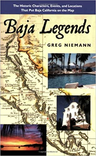 Baja Legends The Historic Characters Events and Locations That