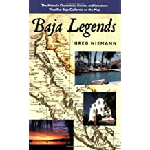 Baja Legends: The Historic Characters, Events, and Locations That Put Baja California on the Map