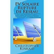 PV Solaire Rupture de Reseau: Comment Construire des Systèmes Solaires Photovoltaïques pour Power Systems isolement éclairage LED, Appareil Photo, l'électronique, la Communication