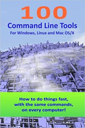 100 Command Line Tools For Windows, Linux and Mac OS/X: How