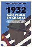 capa de 1932: São Paulo em chamas: Como a revolução constitucionalista conquistou corações de estudantes, trabalhadores, donas de casa, empresários e quase derrubou Getúlio Vargas