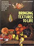 img - for Bringing Textures to Life: Step-by-Step Techniques for Rendering Exotic and Everyday Textures in Oil book / textbook / text book