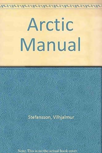 arctic manual vilhjalmur stefansson 9780837176826 amazon com books rh amazon com Arctic Drift Cussler Workbook Pages of Arctic Animals