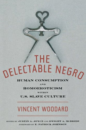 The Delectable Negro: Human Consumption and Homoeroticism within US Slave Culture (Sexual Cultures)