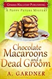 Chocolate Macaroons and a Dead Groom (Poppy Peters Mysteries) (Volume 2)