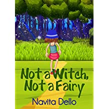 Books for Kids: Not a Witch, Not a Fairy: (Fantasy Books for Kids, Kids Mystery Books, Girls Books 9-12, Children's Fantasy Books, Books for Girls Ages 8-10 9-12, Kids Fantasy Books)