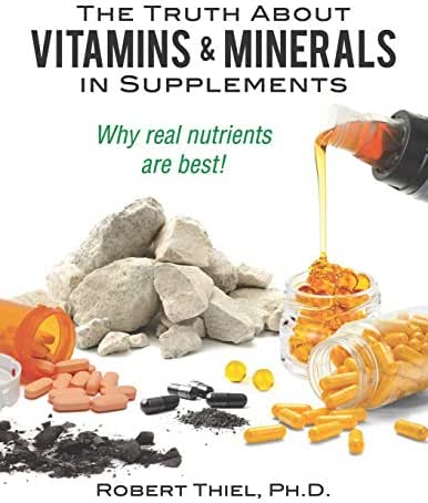 The Truth about Vitamins and Minerals in Supplements: Why real nutrients are best