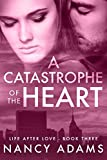 download ebook a catastrophe of the heart - a billionaire romance novel (romance, billionaire romance, life after love book 3) pdf epub