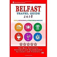 Belfast Travel Guide 2018: Shops, Restaurants, Attractions and Nightlife in Belfast, Northern Ireland (City Travel Guide 2018)