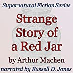 Strange Story of a Red Jar: Supernatural Fiction Series | Arthur Machen