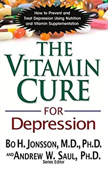 The Vitamin Cure for Depression: How to Prevent and Treat Depression Using Nutrition and Vitamin Supplementation by [Jonsson, Bo H.]