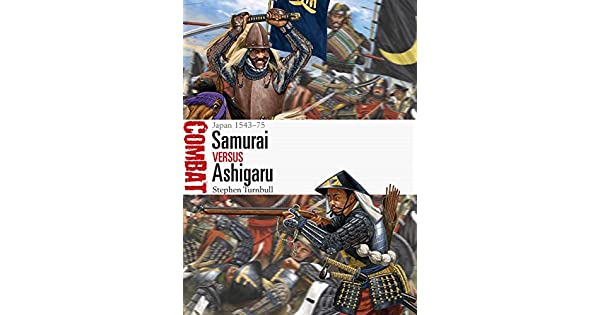 Amazon.com: Samurai vs Ashigaru: Japan 1543–75 (Combat Book ...