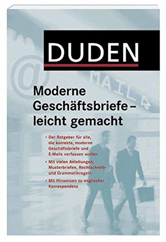 Duden - Moderne Geschäftsbriefe - leicht gemacht: Der Ratgeber für alle, die korrekte moderne Geschäftsbriefe und E-Mails verfassen wollen