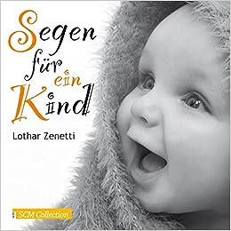 Segen Für Ein Kind Amazonde Lothar Zenetti Bücher