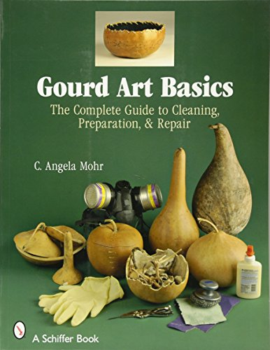 Gourd Carving - Gourd Art Basics: The Complete Guide to Cleaning, Preparation and Repair (Schiffer Book)