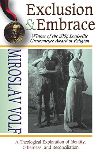 Exclusion and Embrace: A Theological Exploration of Identity, Otherness, and Reconciliation
