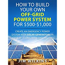 How To Build Your Own Off-Grid Power System For $500-$1,000