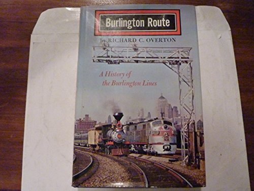 Burlington Route: A History of the Burlington - Burlington Railroad Route