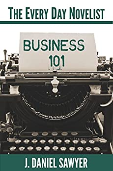 Business 101 (The Every Day Novelist) by [Sawyer, J. Daniel]