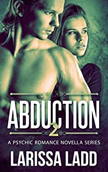 Abduction 2 (A Psychic Romance Series) by [Ladd, Larissa]