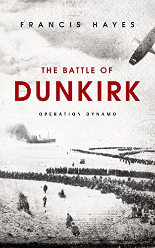 The Battle of Dunkirk: Operation Dynamo (Historic Valor Series Book 1)