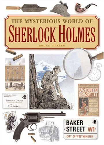 Read Online The Mysterious World of Sherlock Holmes: The Illustrated Guide to the Famous Cases, Infamous Adversaries, and Ingenious Methods of the Great Detective PDF