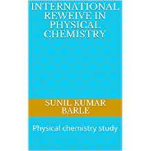 INTERNATIONAL REWEIVE IN PHYSICAL CHEMISTRY: Physical chemistry study (1)