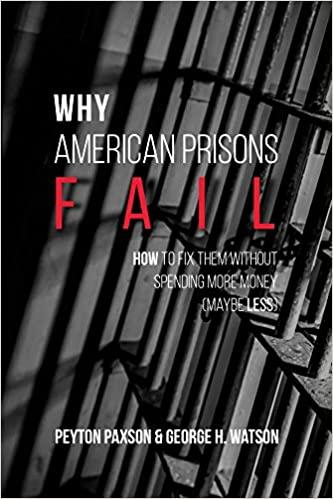 Why american prisons fail how to fix them without spending more why american prisons fail how to fix them without spending more money maybe less peyton paxson george h watson 9781611635188 amazon books fandeluxe Image collections