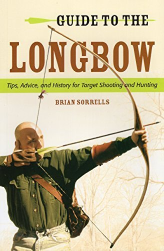 Guide to the Longbow: Tips, Advice, and History for Target Shooting and Hunting by Brian J. Sorrells (2014-10-15) - Vision Longbow