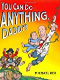 You Can Do Anything, Daddy!, Michael Rex, 0399242988