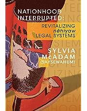 Nationhood Interrupted: Revitalizing nêhiyaw Legal Systems