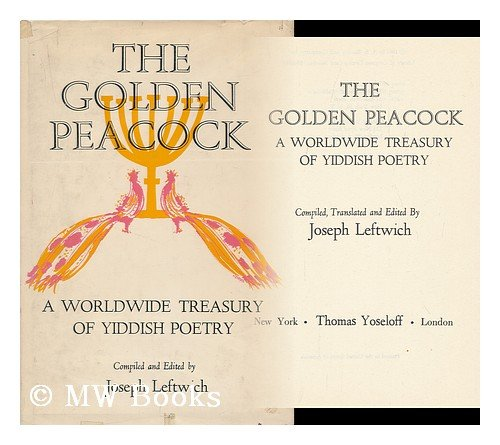 Golden Peacock (The Golden Peacock. A Worldwide Treasury Of Yiddish Poetry)