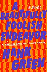 A BEAUTIFULLY FOOLISH ENDEAVOR, Hank Green