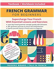 French Grammar for Beginners Textbook + Workbook Included: Supercharge Your French With Essential Lessons and Exercises