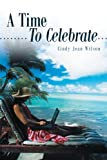 A Time to Celebrate, Cindy Jean Wilson, 144975306X