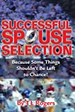 Successful Spouse Selection, T. L. Rogers, 1413461522