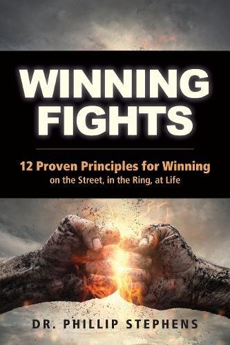 Winning Fights: 12 Proven Principles for Winning on the Street, in the Ring, at Life pdf epub