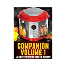 Pressure Cooker Recipes Volume 1 - 50 New RECIPES for Electric Pressure Cookers
