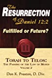 The Resurrection of Daniel 12: Future or Fulfilled?: Torah To Telos, The End of the Law of Moses (Volume 2)