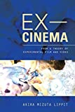 img - for Ex-Cinema: From a Theory of Experimental Film and Video by Akira Mizuta Lippit (2012-09-30) book / textbook / text book