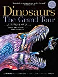 img - for Dinosaurs_The Grand Tour, Second Edition: Everything Worth Knowing About Dinosaurs from Aardonyx to Zuniceratops book / textbook / text book