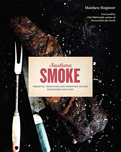 Southern Smoke: Barbecue, Traditions, and Treasured Recipes Reimagined for - South Grill American