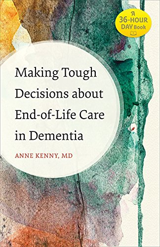 Making Tough Decisions about End-of-Life Care in Dementia (A 36-Hour Day Book) by Johns Hopkins University Press