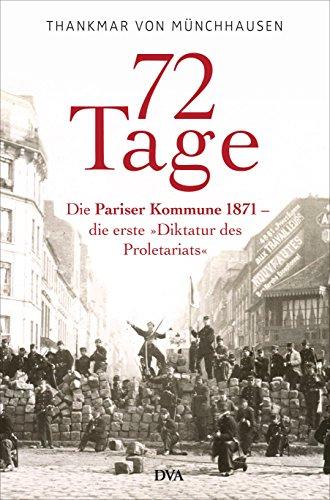 72 Tage: Die Pariser Kommune 1871 – die erste »Diktatur des Proletariats« (German Edition) 72 Tag