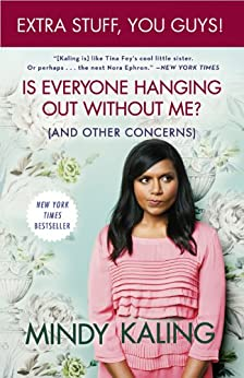 Is Everyone Hanging Out Without Me? (And Other Concerns)(Enhanced Edition) by [Kaling, Mindy]