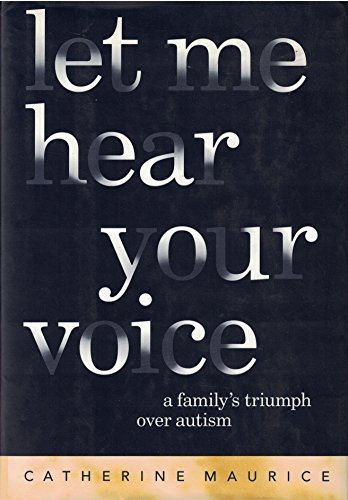 Let Me Hear Your Voice: A Family's Triumph Over Autism by Catherine Maurice (1993-06-08)