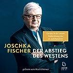 Der Abstieg des Westens: Europa in der neuen Weltordnung des 21. Jahrhunderts | Joschka Fischer